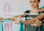 A rehabilitáció fontossága a kezelések után